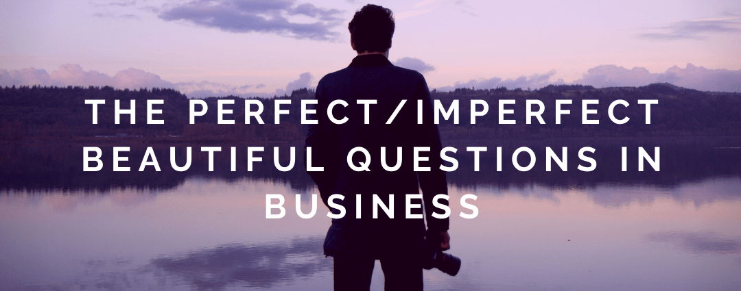 Perfect/Imperfect Beautiful Questions